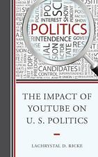 The Impact of YouTube on U. S. Politics by LaChrystal D. Ricke (2016, Paperback)