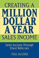 Creating a Million-Dollar-a-Year Sales Income : Sales Success Through Client...
