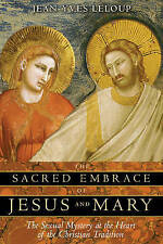 Sacred Embrace of Jesus and Mary: The Sexual Mystery at the Heart of the Christi
