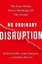 No Ordinary Disruption : The Four Global Forces Breaking All the Trends by...