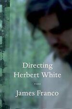 Directing Herbert White: Poems by Franco, James