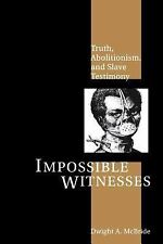 Impossible Witnesses: Truth, Abolitionism, and Slave Testimony-ExLibrary