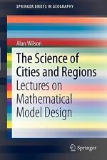 The Science of Cities and Regions : Lectures on Mathematical Model Design by...