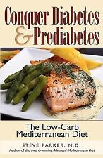 Conquer Diabetes and Prediabetes : The Low-Carb Mediterranean Diet by Steve...