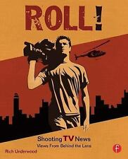 Roll! Shooting TV News : Views from Behind the Lens by Rich Underwood (2007,...