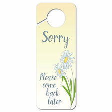 Sorry Please Come Back Later with Daisies Plastic Door Knob Hanger Sign