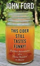 This Cider Still Tastes Funny!: Further Adventures of a Maine Game Warden