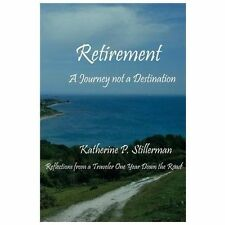 Retirement : Reflections by a Traveler One Year down the Road: a Journey Not...