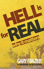 HELL IS FOR REAL: Why It Matters, Paperback by Gary Frazier, 2014   *BRAND NEW*