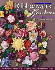 Ribbonwork Gardens : The Ultimate Visual Guide to 122 Flowers, Leaves and Embell
