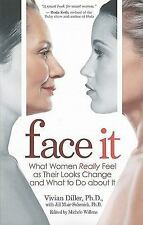 Face It: What Women Really Feel as Their Looks Change and What to Do about It, M