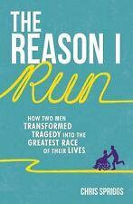The Reason I Run: How Two Men Transformed Tragedy into the Greatest Race of Thei