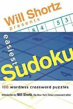 Will Shortz Presents Easiest Sudoku : 100 Wordless Crossword Puzzles (2006,...