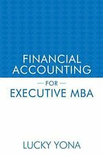 Financial Accounting for Executive Mba by Lucky Yona (2013, Paperback)