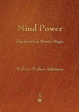 Mind Power: The Secret of Mental Magic by William Walker Atkinson (Paperback...