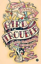 Girl Trouble : Panic and Progress in the History of Young Women by Carol...