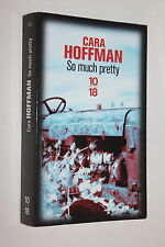 So Much Pretty - Cara Hoffman - Ed 10-18 Policier n° 4765