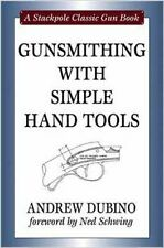 Gunsmithing with Simple Hand Tools by Andrew Dubino / Gun Building