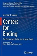Centers for Ending: The Coming Crisis in the Care of Aged People (Caregiving: Re