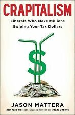 NEW - Crapitalism: Liberals Who Make Millions Swiping Your Tax Dollars