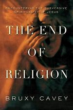 The End of Religion : Encountering the Subversive Spirituality of Jesus by Bruxy