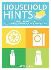 Household Hints: Amazing Uses for Salt, Lemons, Vinegar and Baking Soda, Rodino,