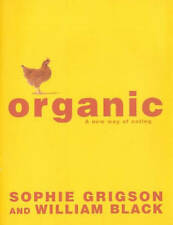 Organic: A New Way of Eating by Sophie Grigson, William Black (Hardback, 2001)