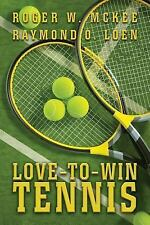 Love-To-Win Tennis : Win More and Lose Less by Roger McKee and Raymond Loen...