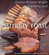 Scott, Johnny, Wright, Clarissa Dickson Sunday Roast: The Complete Guide to Cook