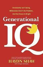 Generational IQ : Discover Why Christianity Isn't Dying, Millennials Aren't...