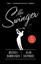 The Swinger: A Novel by Bamberger, Michael; Shipnuck, Alan