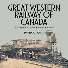 Great Western Railway of Canada : Southern Ontario's Pioneer Railway by David...