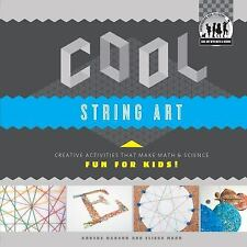 Cool String Art: Creative Activities That Make Math & Science Fun for Kids!: Cre