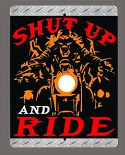 """Shut up and Ride"" biker motorcycle metal sign- 9""x12"" - FREE SHIPPING"