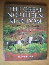 THE GREAT NORTHERN KINGDOM; LIFE IN THE BOREAL FORESTby LYNCH 2001 1ST EDN H/B