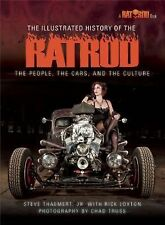 The Illustrated History of the Rat Rod : The People, the Cars, and the...
