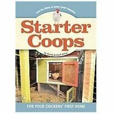 Starter Coops : For Your Chickens' First Home by Wendy Bedwell-Wilson (2012, Pap