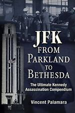 JFK: from Parkland to Bethesda : The Ultimate Kennedy Assassination...