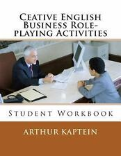 Ceative English Business Role-Playing : Student Workbook by Arthur Kaptein...
