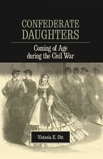Confederate Daughters : Coming of Age During the Civil War by Victoria E. Ott...