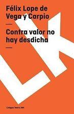 Contra Valor No Hay Desdicha by Félix Lope de Vega y Carpio (2014, Paperback)