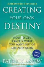 Creating Your Own Destiny: How to Get Exactly What You Want Out of Lif-ExLibrary