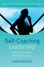 Self-Coaching Leadership : Simple Steps from Manager to Leader by Angus I....