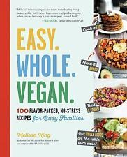 Easy. Whole. Vegan : 100 Flavor-Packed, No-Stress Recipes for Busy Families...