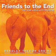 Friends to the End: The True Value of Friendship by Bradley Trevor Greive...