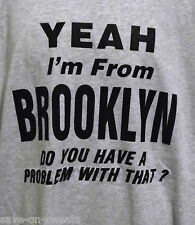 YEAH I'M FROM BROOKLYN YOU HAVE A PROBLEM WITH  THAT? Gray Tee Size Medium