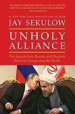 Unholy Alliance : The Agenda Iran, Russia, and Jihadists Share for Conquering th