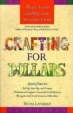 Crafting for Dollars : Turn Your Hobby into Serious Cash by Sylvia Landman...