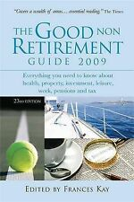 The Good Non Retirement Guide 2009: Everything You Need to Know About Health Pro