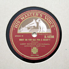 "LARRY HAYWARD ""What Do You Use For A Heart?"" HMV B-10704 [78 RPM]"